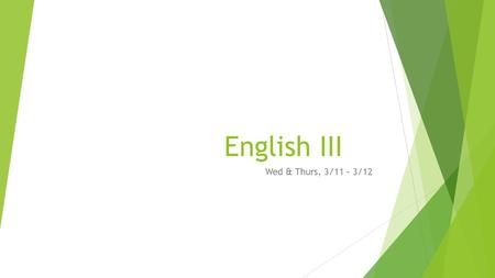 English III Wed & Thurs, 3/11 – 3/12. Objectivesand Standards  SWBAT: Explore the traits of a character in detail  SWBAT: Identify symbolism and themes.