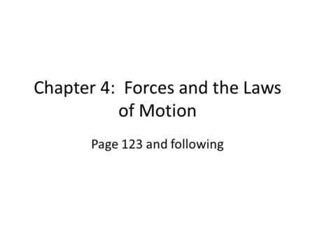Chapter 4: Forces and the Laws of Motion Page 123 and following.