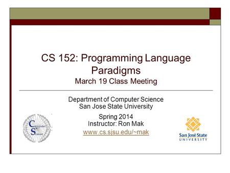 CS 152: Programming Language Paradigms March 19 Class Meeting Department of Computer Science San Jose State University Spring 2014 Instructor: Ron Mak.