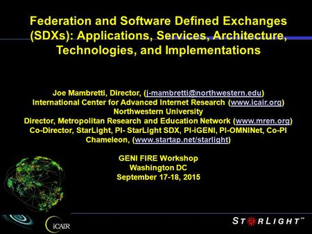 Federation and Software Defined Exchanges (SDXs): Applications, Services, Architecture, Technologies, and Implementations Joe Mambretti, Director,