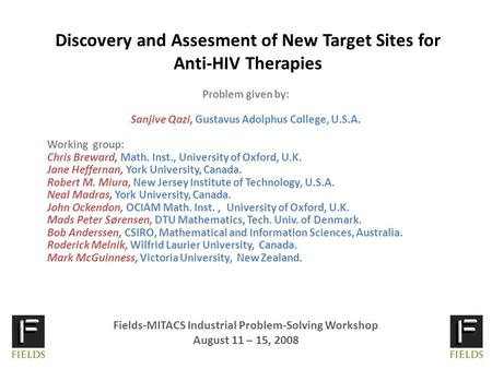 Discovery and Assesment of New Target Sites for Anti-HIV Therapies Problem given by: Sanjive Qazi, Gustavus Adolphus College, U.S.A. Working group: Chris.