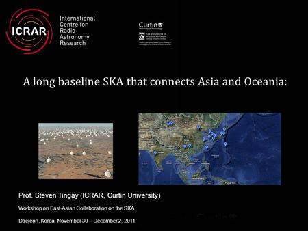 Prof. Steven Tingay (ICRAR, Curtin University) Workshop on East-Asian Collaboration on the SKA Daejeon, Korea, November 30 – December 2, 2011 A long baseline.