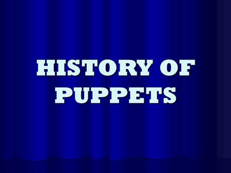 HISTORY OF PUPPETS. TRICKS AND MAGIC The history of puppetry is closely related to feats of magic and conjuring. The history of puppetry is closely related.