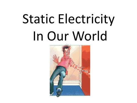 Static Electricity In Our World.
