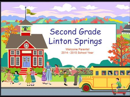 Second Grade Linton Springs Welcome Parents! 2014 - 2015 School Year.