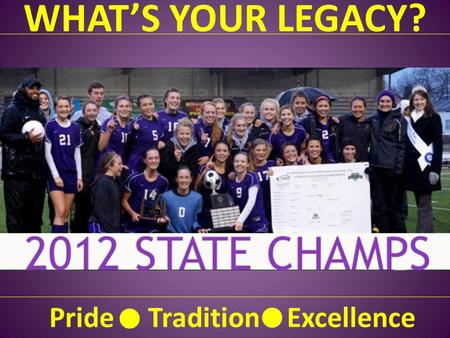 WHAT'S YOUR LEGACY? Pride Tradition Excellence. BACKGROUND PLAYING EXPERIENCE – CLUB – SEMI-PRO – WWU COACHING EXPERIENCE – 12 YEARS EXPERIENCE – NATIONAL.
