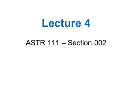 Lecture 4 ASTR 111 – Section 002. Outline 1.Quiz Discussion 2.Exam Discussion 3.The Moon in its orbit – finish discussion 4.Gravitation and the Waltz.