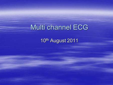 "Multi channel ECG 10 th August 2011. Reference Article  ""Multichannel ECG measurement for noninvasive identification of heart regions with changed repolarization"""