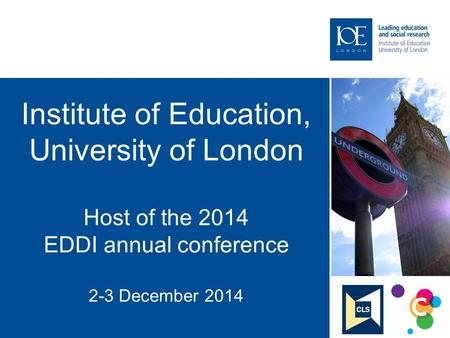 Institute of Education, University of London Host of the 2014 EDDI annual conference 2-3 December 2014.