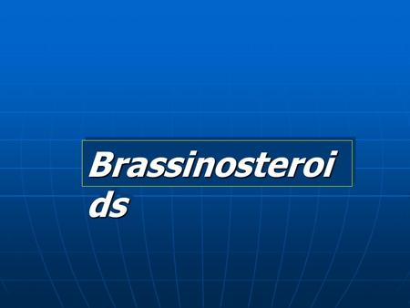 Brassinosteroi ds. Brassinosteroids Brassinosteroids (polyhydroxysteroids) or Brassins act like auxins Brassinosteroids (polyhydroxysteroids) or Brassins.