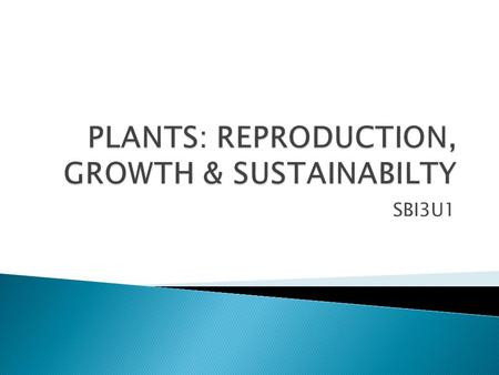 SBI3U1. Plants can reproduce both sexually and asexually.