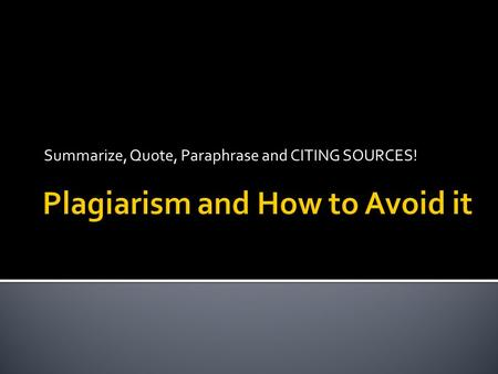 Summarize, Quote, Paraphrase and CITING SOURCES!.
