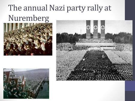 The annual Nazi party rally at Nuremberg. THE NAZI STATE (1933-1939)  The Nazi creation of a totalitarian state – 1.Mass demonstrations, spectacles and.