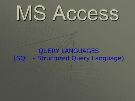 MS Access QUERY LANGUAGES (SQL - Structured Query Language)