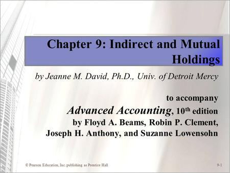 © Pearson Education, Inc. publishing as Prentice Hall9-1 Chapter 9: Indirect and Mutual Holdings by Jeanne M. David, Ph.D., Univ. of Detroit Mercy to accompany.