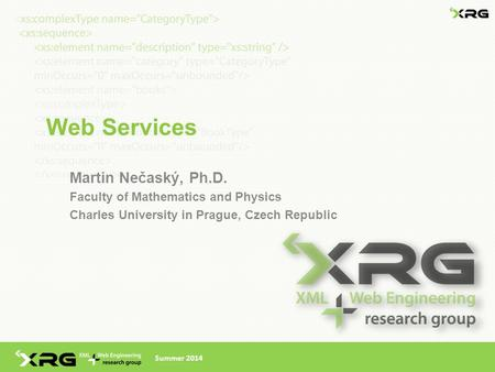 Web Services Martin Nečaský, Ph.D. Faculty of Mathematics and Physics Charles University in Prague, Czech Republic Summer 2014.