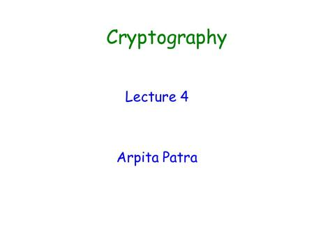 Cryptography Lecture 4 Arpita Patra. Quick Recall and Today's Roadmap >> CPA Security >> PRF-based construction >> Proof of Security >> Extension to CPA-MULT-security.
