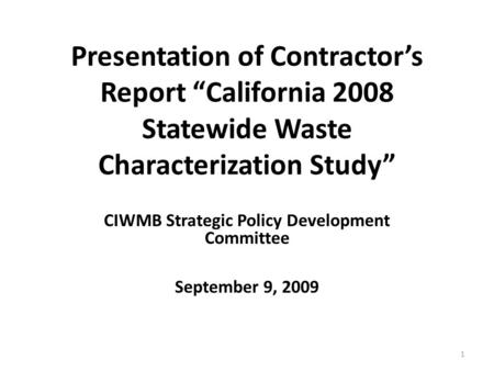 "Presentation of Contractor's Report ""California 2008 Statewide Waste Characterization Study"" CIWMB Strategic Policy Development Committee September 9,"