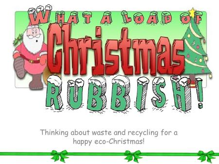 Thinking about waste and recycling for a happy eco-Christmas!