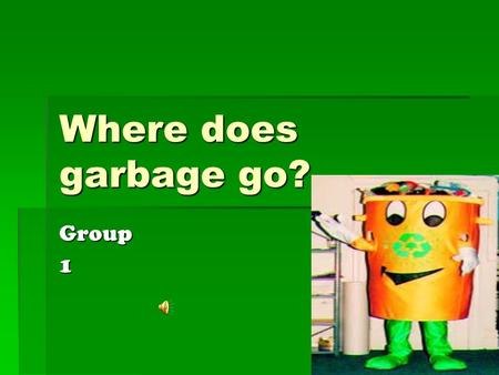 Where does garbage go? Group1 Paper Waste  Newspaper  Postcard  Papertowel.