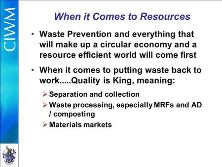 When it Comes to Resources Waste Prevention and everything that will make up a circular economy and a resource efficient world will come first When it.