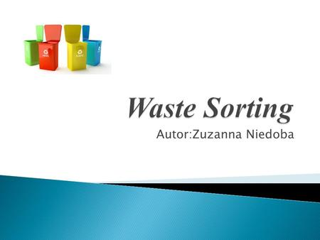 Autor:Zuzanna Niedoba. Waste sorting is the process by which waste is separated into different elements. You can do this in your house- you need only.