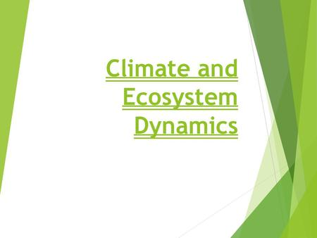 Climate and Ecosystem Dynamics. Biodiversity Why is biodiversity so important to the health of the Earth?