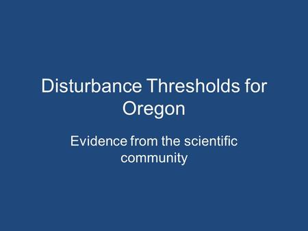 Disturbance Thresholds for Oregon Evidence from the scientific community.