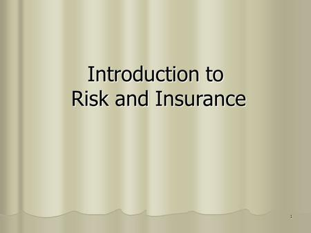 1 Introduction to Risk and Insurance. 2 Basic Terminology Risk Risk - not just uncertainty of financial loss; - possibility of deviation between actual.
