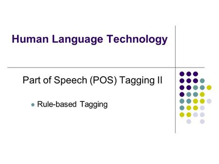 Human Language Technology Part of Speech (POS) Tagging II Rule-based Tagging.