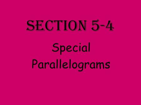 Section 5-4 Special Parallelograms. A rectangle is a quadrilateral with four right angles. Therefore, every rectangle is a parallelogram. RECTANGLE.