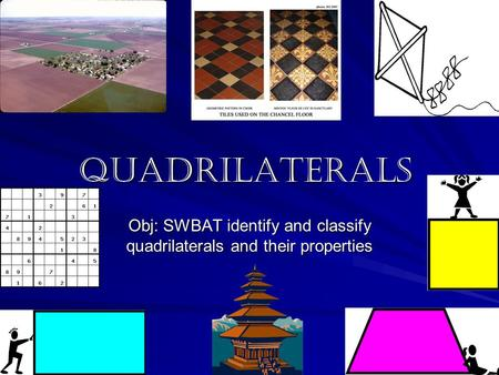 Obj: SWBAT identify and classify quadrilaterals and their properties