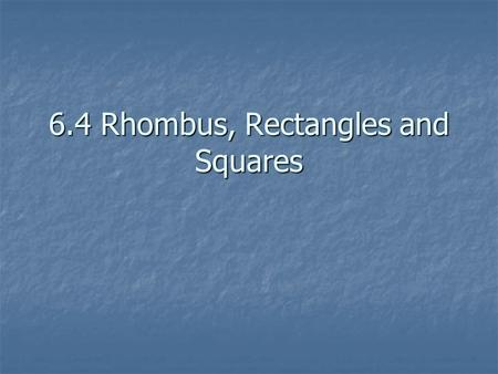 6.4 Rhombus, Rectangles and Squares