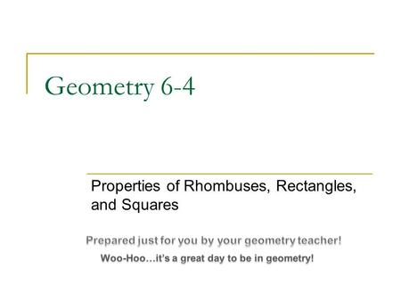 Geometry 6-4 Properties of Rhombuses, Rectangles, and Squares.