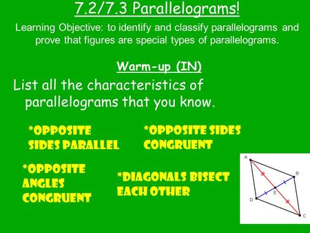7.2/7.3 Parallelograms! Warm-up (IN) Learning Objective: to identify and classify parallelograms and prove that figures are special types of parallelograms.