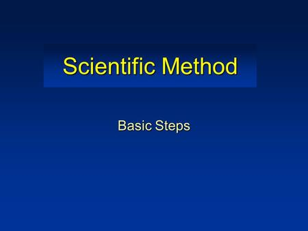 Scientific Method Basic Steps Definition ► Scientific method: basic steps that scientists follow in order to investigate a natural occurrence.