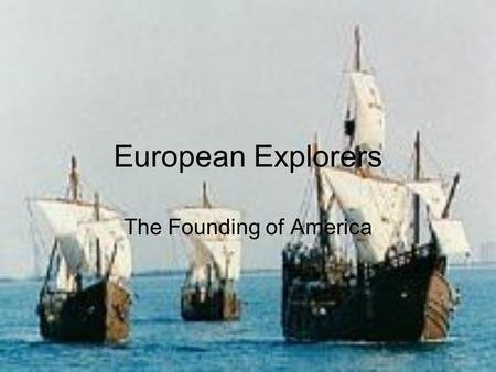 European Explorers The Founding of America. Early Exploration The first European to set foot on North America was Leif Erickson, a Viking Explorer, in.
