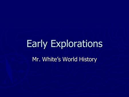Early Explorations Mr. White's World History. Big Questions ► Main Idea: During the age of exploration and expansion, Europeans expanded around the globe,
