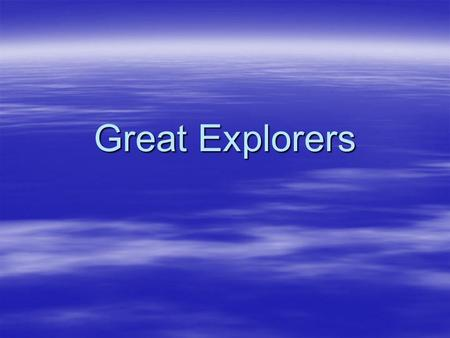 Great Explorers  European whose descriptions of the riches of China made traders want to go to Asia.