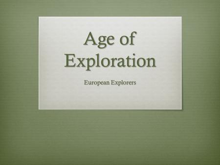 Age of Exploration European Explorers. Prince Henry the Navigator  Home: Portugal  Sailed for: Portugal  Years: Starting in 1419  In search of: 