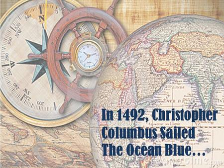 In 1492, Christopher Columbus Sailed The Ocean Blue…