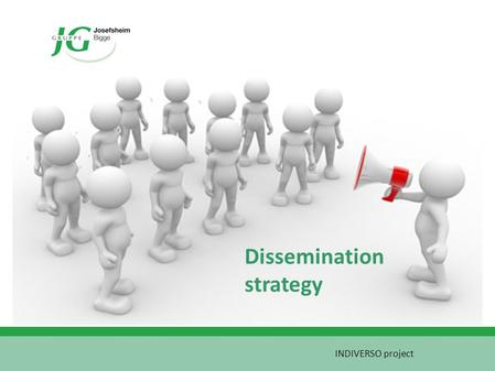 Dissemination strategy INDIVERSO project. Up-to-date- information: Duration of the project To make people aware Sustainability: Follow-up To ensure the.