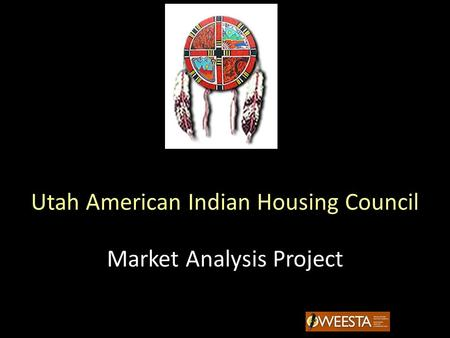 Utah American Indian Housing Council Market Analysis Project.