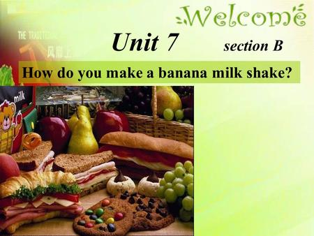 How do you make a banana milk shake? Unit 7 section B.