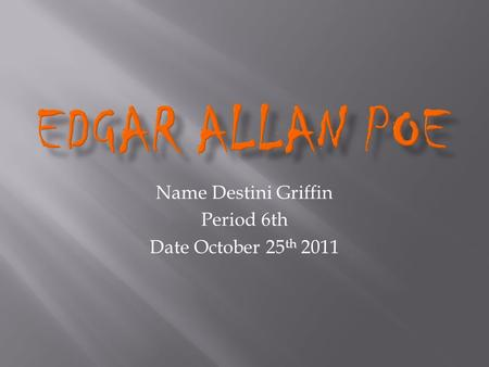 Name Destini Griffin Period 6th Date October 25 th 2011.