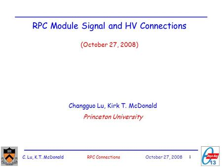 C. Lu, K.T. McDonald RPC Connections October 27, 2008 1 RPC Module Signal and HV Connections (October 27, 2008) Changguo Lu, Kirk T. McDonald Princeton.