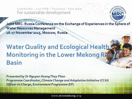 Joint MRC- Russia Conference on the Exchange of Experiences in the Sphere of Water Resources Management 16-17 November 2015, Moscow, Russia Water Quality.