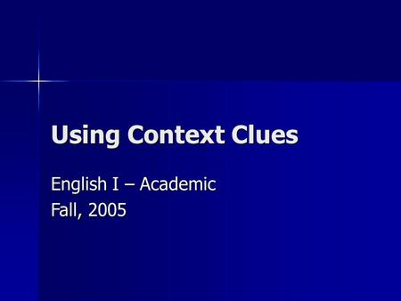 Using Context Clues English I – Academic Fall, 2005.