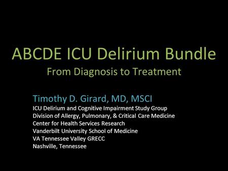 ABCDE ICU Delirium Bundle From Diagnosis to Treatment Timothy D. Girard, MD, MSCI ICU Delirium and Cognitive Impairment Study Group Division of Allergy,