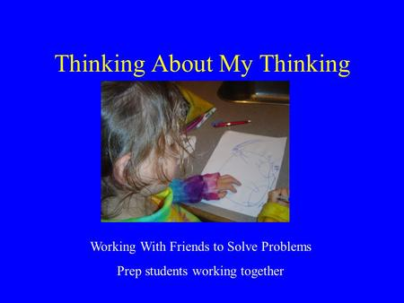 Thinking About My Thinking Working With Friends to Solve Problems Prep students working together.